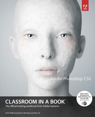 Adobe Photoshop Cs6 Classroom in a Book By Adobe Creative Team (COR)